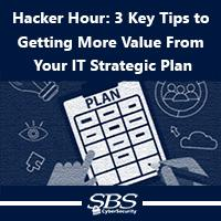 Hacker Hour: 3 Key Tips to  Getting More Value From Your IT Strategic Plan