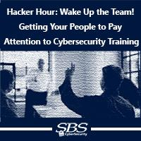 Hacker Hour: Wake Up the Team! Getting Your People to Pay Attention to Cybersecurity Training