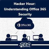 {Hacker Hour} Understanding Office 365 Security