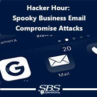 Hacker Hour: Spooky Business Email Compromise Attacks