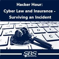 Hacker Hour: Cyber Law and Insurance - Surviving an Incident