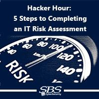 Hacker Hour: 5 Steps to Completing an IT Risk Assessment