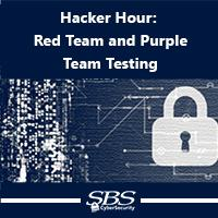 Hacker Hour: Red Team and Purple Team Testing