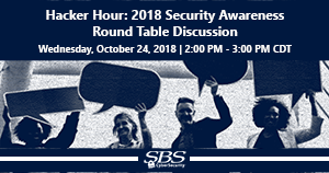 {Hacker Hour} 2018 Security Awareness Round Table Discussion