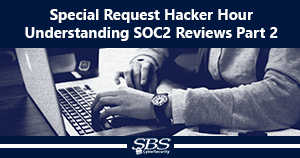 {Special Request Hacker Hour} Understanding SOC2 Reviews Part 2
