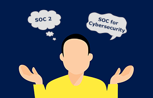 SOC 2 vs. SOC for Cybersecurity Reports