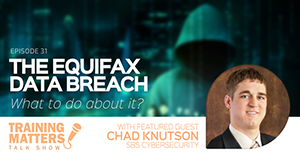 Listen to Guest Speaker Chad Knutson on the Training Matters Talk Show: The Equifax Data Breach