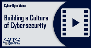 {Cyber Byte Video} Building a Culture of Cybersecurity