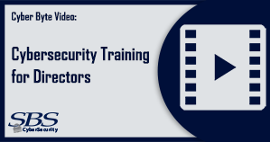 {Cyber Byte Video} Cybersecurity for Directors