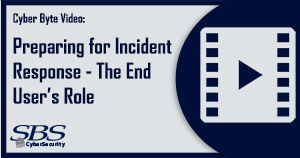 {CyberByte Video} Preparing for Incident Response - The End Users' Role