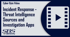 {Cyber Byte Video} Incident Response - Threat Intelligence Sources and Investigation Apps