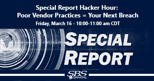 {Special Report Hacker Hour} Poor Vendor Practices = Your Next Breach