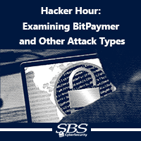 {Hacker Hour} Examining BitPaymer and Other Attack Types