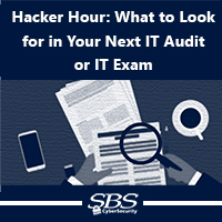 Hacker Hour: What to Look For in Your Next IT Audit or IT Exam