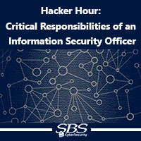 {Hacker Hour} Critical Responsibility of an Information Security Officer