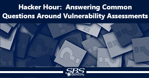 {Hacker Hour} Answering Common Questions About Vulnerability Assessments